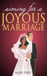 Aiming For A Joyous Marriage - Mark Ford