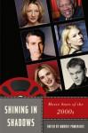 Shining in Shadows: Movie Stars of the 2000s (Star Decades: American Culture/American Cinema) - Murray Pomerance