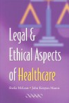 Legal and Ethical Aspects of Healthcare - Sheila A.M. McLean, John Kenyon Mason