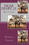 Dear Diary, 15: Revival - Rebecca Greene