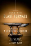 Into the Blast Furnace: The Forging of a CEO's Conscience - Courtney Pratt, Larry Gaudet