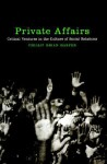 Private Affairs: Critical Ventures in the Culture of Social Relations - Phillip Brian Harper