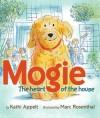 Mogie: The Heart of the House - Kathi Appelt, Marc Rosenthal