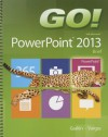 Go! with Microsoft PowerPoint 2013: Brief - Shelley Gaskin