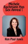 Michele Bachmann Has Sex Appeal! - Ron Jones