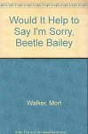 Would It Help to Say I'm Sorry, Beetle Bailey - Mort Walker