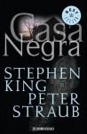 Casa negra (El talismán, #2) - Patricia Antón de Vez, Peter Straub, Marc Cohen, Stephen King