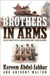 Brothers in Arms: The Epic Story of the 761st Tank Battalion, WWII's Forgotten Heroes - Kareem Abdul-Jabbar, Anthony Walton