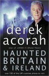 Haunted Britain and Ireland: Over 100 of the Scariest Places to Visit in the UK and Ireland - Derek Acorah