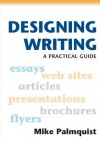 Designing Writing a Practical Guide - Mike Palmquist