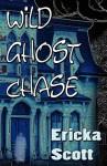 Wild Ghost Chase - Ericka Scott