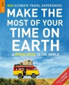 Make The Most Of Your Time On Earth: 1000 Ultimate Travel Experiences (Rough Guide to...) - Rough Guides