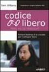 Codice libero: Richard Stallman e la crociata per il software libero - Sam Williams