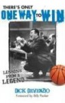 There's Only One Way to Win: Lessons from a Legend: Modern Success Principles from an Old-School Coach - Dick DeVenzio, Billy Packer