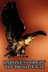 The Bronze Eagle - Emmuska Orczy