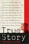 True Story: Murder, Memoir, Mea Culpa - Michael Finkel