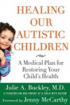 Healing Our Autistic Children - Julie A. Buckley, Jenny McCarthy