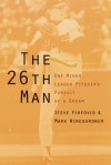 The 26th Man: One Minor League Pitcher's Pursuit of a Dream - Steve Fireovid, Mark Winegardner