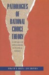 Pathologies of Rational Choice Theory: A Critique of Applications in Political Science - Donald P. Green, Ian Shapiro