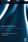 Digital Media Sport: Technology and Power in the Network Society (Routledge Research in Cultural and Media Studies) - Brett Hutchins, David Rowe