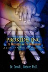 Prokids, Inc.; The Message and the Movement: A Guide for Parents and Professionals - David L. Roberts