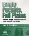 Empty Pockets and Full Plates: Effective Budget Administration for Library Media Specialists - Gail K. Dickinson