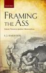 Framing the Ass: Literary Texture in Apuleius' Metamorphoses - Stephen J. Harrison