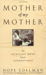 Mother of My Mother: The Intimate Bond Between Generations - Hope Edelman