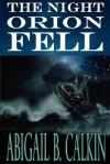 The Night Orion Fell - Abigail B. Calkin, Abigail B. Calkin Ph. D.