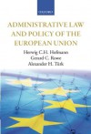 Administrative Law and Policy of the European Union - Herwig C.H. Hofmann, Gerard C. Rowe, Alexander H. Txfcrk