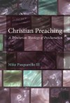 Christian Preaching: A Trinitarian Theology of Proclamation - Michael Pasquarello, III