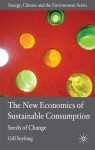 The New Economics of Sustainable Consumption: Seeds of Change - Gill Seyfang, David Elliott