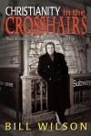 Christianity in Crosshairs - Bill Wilson
