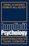 Implicit Psychology: An Introduction to Social Cognition - Daniel M. Wegner