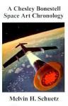 A Chesley Bonestell Space Art Chronology - Melvin H. Schuetz