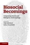 Biosocial Becomings - Tim Ingold, Gísli Pálsson