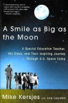 A Smile as Big as the Moon: A Special Education Teacher, His Class, and their Inspiring Journey Through U.S. Space Camp - Mike Kersjes, Joe Layden