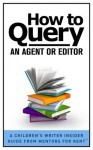 How to Query an Agent or Editor [A Children's Writer Insider Guide from Mentors for RentTM] - Lisa Bullard, Laura Purdie Salas