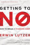 Getting to No: How to Break a Stubborn Habit - Erwin W. Lutzer