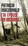 J AI Epouse Un Inconnu - Patricia MacDonald, Nicole Hibert