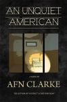 An Unquiet American - A.F.N. Clarke
