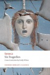 Six Tragedies (Oxford World's Classics) - Seneca, Emily Wilson