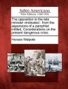 The Opposition to the Late Minister Vindicated: From the Aspersions of a Pamphlet Intitled, Considerations on the Present Dangerous Crisis - Horace Walpole