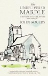 The Undelivered Mardle: A Memoir of Belief, Doubt and Delight. by John Rogers - John Rogers