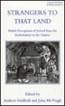 Strangers to That Land: British Perceptions of Ireland from the Reformation to the Famine - Andrew Hadfield