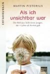Als ich unsichtbar war: Die Welt aus der Sicht eines Jungen, der 11 Jahre als hirntot galt - Martin Pistorius, Axel Plantiko