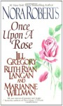 Once Upon a Rose - Ruth Ryan Langan, Jill Gregory, Marianne Willman, Nora Roberts