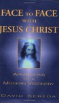 Face to Face With Jesus Christ: Apparitions to a Modern Visionary - David Sereda