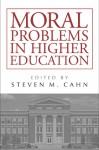 Moral Problems in Higher Education - Steven M. Cahn