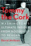 Tommy the Cork: Washington's Ultimate Insider from Roosevelt to Reagan - David McKean